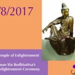 Kuan-Yin Bodhisattva's Enlightenment Ceremony (TOE:  7/8/2017)
