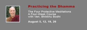 The Four Protective Meditations with Ven. Bhikkhu Bodhi (CYM: 8/5, 12, 19, 26/2017)